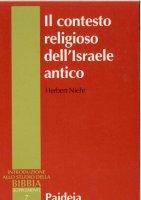 Il contesto religioso dell'Israele antico. Introduzione alle religioni della Siria-Palestina - Niehr Herbert
