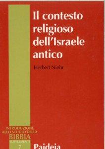 Copertina di 'Il contesto religioso dell'Israele antico. Introduzione alle religioni della Siria-Palestina'