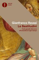 Le beatitudini. Il più grande discorso all'umanità di ogni tempo - Gianfranco Ravasi