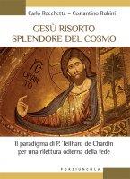 Gesù risorto splendore del cosmo - Carlo Rocchetta, Costantino Rubini