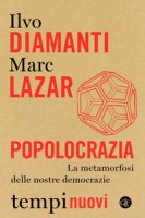 Popolocrazia. La metamorfosi delle nostre democrazie - Diamanti Ilvo, Lazar Marc