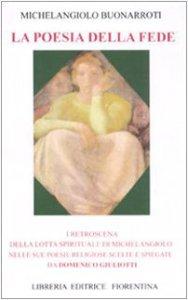 Copertina di 'La poesia della fede. I retroscena della lotta spirituale di Mechelangiolo nelle sue poesie religiose scelte e spiegate'