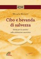 Cibo e bevanda di salvezza - Micaela Monetti