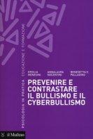 Prevenire e contrastare il bullismo e il cyberbullismo - Menesini Ersilia, Nocentini Anna, Palladino Benedetta E.