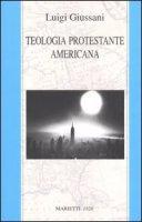 Teologia protestante americana - Giussani Luigi