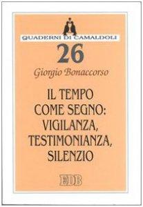 Copertina di 'Il tempo come segno: vigilanza, testimonianza, silenzio'