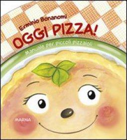 Copertina di 'Oggi pizza! Manuale per piccoli pizzaioli'
