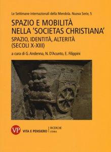 """Copertina di 'Spazio e mobilità nella """"societas christiana"""" (secoli X-XIII)'"""