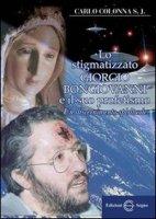 Lo stigmatizzato Giorgio Bongiovanni e il suo profetismo - Carlo Colonna S. J.