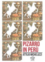 Pizarro in Perù - Micheluzzi Attilio, Goligorsky Schneider Lilian