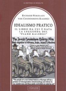 Copertina di 'Idealismo Pratico. Il libro da cui è nata la leggenda del «Piano Kalergi»'