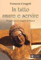In tutto amare e servire - Ferruccio Ceragioli
