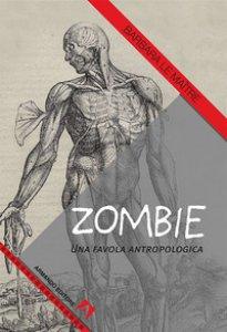 Copertina di 'Zombie. Una favola antropologica'