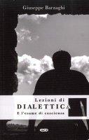 Lezioni di dialettica e l'esame di coscienza - Giuseppe Barzaghi