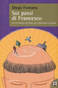 Copertina di 'Sui passi di Francesco. Da La Verna ad Assisi per affrontare se stessi'