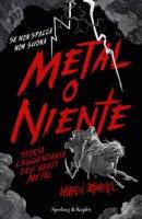Metal o niente. Storia leggendaria dell'heavy metal - O'Neill Andrew