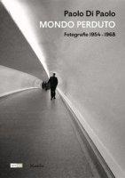 Paolo Di Paolo. Mondo perduto. Fotografie 1954-1968. Ediz. illustrata